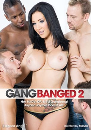 Gang Banged 2, starring Jayden Jaymes, Chad Diamond, Eric John, Criss Strokes, Jason Brown, Jon Jon, Alex Gonz, Hooks, Dana DeArmond, Julius Ceazher, Broc Adams, Johnny Fender, James Deen, Mason, Ramon Nomar, Billy Banks, Danny Mountain, Toni Ribas, Scott Lyons, Erik Everhard and John Strong, produced by Elegant Angel Productions.