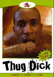 Thug Dick, starring Lo (m), Anonymous, Desire (m), Golden (m), Isaiah Foxx, Maxxx (m) and Seduction(M), produced by Thugoverload.