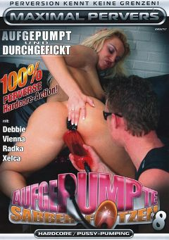 "Adult entertainment movie ""Aufgepumpte Sabber-Fotzen 8"" starring Radka, Xelca & Debbie. Produced by Maximal Pervers."