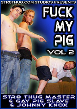 Fuck My Pig 2, starring Gay Pig Slave, Str8thugMaster and Johnny Knox (Str8 thug), produced by Str8 Thug.