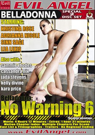 No Warning 6 Part 2, starring Kristina Rose, Adrianna Nicole, Cassandra Nix, Kara Price, Lea Lush, Jada Stevens, Bella Donna, Kelly Divine, Sammie Rhodes and Sinn Sage, produced by Belladonna Entertainment and Evil Angel.