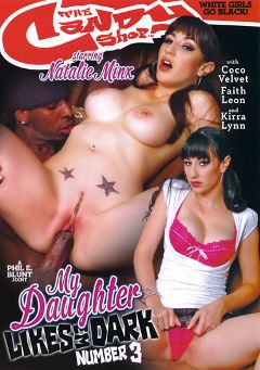 "Adult entertainment movie ""My Daughter Likes Em Dark 3"" starring Natalie Minx, Kirra Lynne & Coco Ono Velvet. Produced by Candy Shop."
