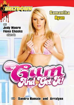 "Adult entertainment movie ""Cum And Get It"" starring Samantha Ryan, Judy Moore & Aaralyn Barra. Produced by Meltdown."