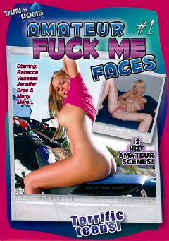 "Adult entertainment movie ""Amateur Fuck Me Faces"" starring Vanessa, Bree & Rebecca (f). Produced by Dun At Home Media."
