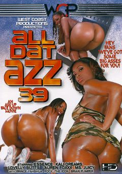 "Adult entertainment movie ""All Dat Azz 39"" starring Lauren Foxxx, Ms. Juicy & Essence. Produced by West Coast Productions."