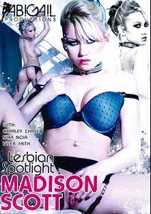 Lesbian Spotlight: Madison Scott, starring Madison Scott, London Keyes, Nika Noire, Charley Chase and Tyler Faith, produced by Abigail Productions.