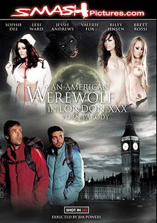 An American Werewolf In London XXX Parody, starring Valery Fox, Riley Jensen, Lexi Ward, R. Dogg, Kelly Nicholson, Brett Rossi, Barry Wood, Jessie Andrews, The Colonel, Dane Cross, Anthony Rosano, Marcus London, Sophie Dee, Ben English, Adam Wood and Kyle Stone, produced by Smash Pictures.