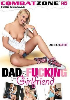 "Adult entertainment movie ""Dad Is Fucking My Girlfriend"" starring Zorah White, Nikky Thorne & Brooklyn Lee. Produced by Combat Zone."