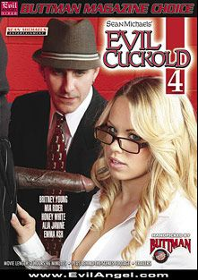Evil Cuckold 4, starring Britney Young, Suitcase Jones, Slut Bottom Chris, Emma Ash, Mia Rider, Alia Janine, Jimmy Broadway, Honey White and Sean Michaels, produced by Buttman Magazine Choice, Evil Angel and Sean Michaels Productions.