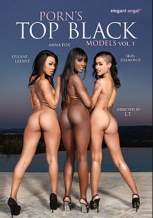 Porn's Top Black Models 3, starring Ana Foxx, Leilani Leeanne, Skin Diamond, Persia Black, Sierra Banxxx, L.T. Turner and Lexington Steele, produced by Elegant Angel Productions.