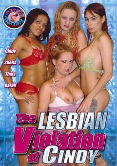 "Adult entertainment movie ""The Lesbian Violation Of Cindy"" starring Darah Santos, Thays Monteiro & Cindy Campbell. Produced by Totally Tasteless Video."