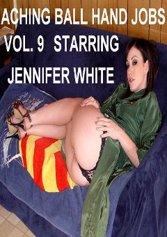"Adult entertainment movie ""Aching Ball Handjobs 9"" starring Jennifer White & Dick Fitswell. Produced by Glamorous Productions."