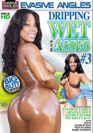Dripping Wet Black Asses 3, starring Yasmine Loven, Ms. Kitty Kat, Jayden Starr, Jon Q., Aryana Adin, Charlie Mack, Wesley Pipes and Mark Anthony, produced by Evasive Angles.