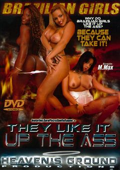 "Adult entertainment movie ""They Like It Up The Ass: Brazilian Girls"" starring Pietra, Sara * & Sheila. Produced by Hell's Ground Production."