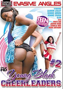 Young Black Cheerleaders 2, starring Slim (f), Minnie Crush, Lauren Lesley, Bonnie Amor, White Boi, Charlie Mack, Jasper Wade and Mark Anthony, produced by Evasive Angles.