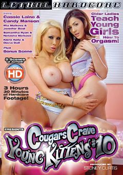 "Adult entertainment movie ""Cougars Crave Young Kittens 10"" starring Cassie Laine, Candy Manson & Kiera Kelly. Produced by Lethal Hardcore."