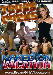 Texas Coeds: Naked On Vacation, produced by Dream Girls.
