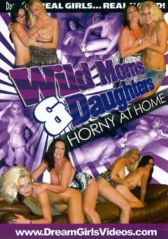 "Adult entertainment movie ""Wild Moms And Daughters: Horny At Home"". Produced by Dream Girls."