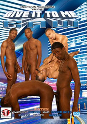 Give It To Me Raw, starring Marquise, Dmarquise, Mathew, Stallion, Miami, Swisher Sweet, Deshawn, Trey (m) and Marcus, produced by Strongman Productions.