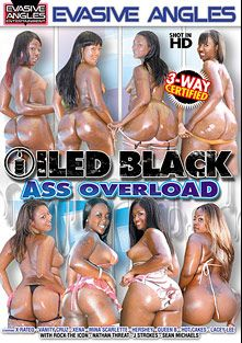 Oiled Black Ass Overload, starring Hot Cakes, Vanity Cruz, X-Rated, Queen B, Mina Scarlett, Lacey Lee, Hershey, Xena, J. Strokes, Nathan Threat, Rock The Icon and Sean Michaels, produced by Evasive Angles.