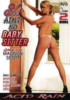 "Adult entertainment movie ""She Ain't No Baby Sitter"" starring Madison Scott, Arial & Alexa Jordan. Produced by Acid Rain."