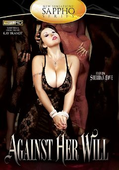 "Adult entertainment movie ""Against Her Will"" starring Sheridan Love, Josi Valentine & Odette Delacroix. Produced by New Sensations."