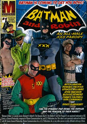 Batman And Robin: An All-Male XXX Parody, starring Bruce Blackheart, Alessio Romero, Kirk Cummings, Dominic Pacifico, John Magnum, Chance Caldwell and Mitch Vaughn, produced by Pleasure Productions and Manville Entertainment.