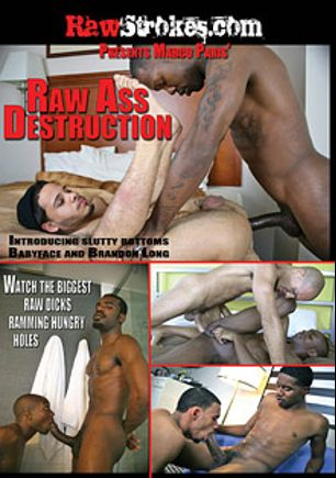 Raw Ass Destruction, starring Drilla, Brandon Long, Mr. Marky, Nate Foxx, Antonio Biaggi, Babyface, Rafael, Fernando and Knockout, produced by Raw Strokes.