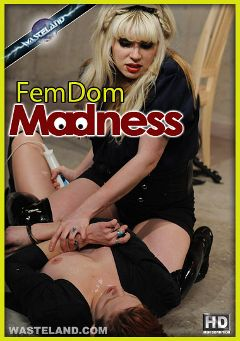 "Adult entertainment movie ""FemDom Madness"" starring Ava, Leila Hazlett & Goddess Starla. Produced by Wasteland Studios."