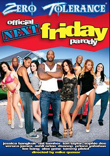 Official Next Friday Parody, starring Veruca James, Tori Taylor, Ashli Orion, Jessica Bangkok, Sophie Dee, Prince Yahshua, Winston Burbank, Tommy Pistol, D-Snoop, Alex Gonz, Lee Bang and Nat Turner, produced by Zero Tolerance.