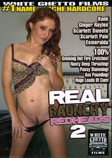 Real Raunchy Redheads 2, starring Ginger Babi, Scarlett Sweets, Eric Jover, Scarlett Pain, Esmeralda, Kami and Tom Byron, produced by White Ghetto.