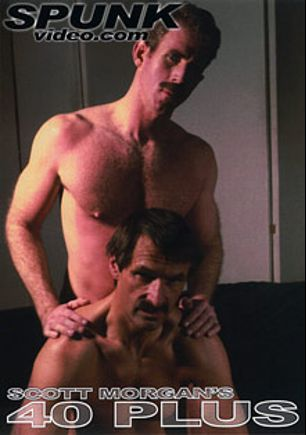 40 Plus, starring Scott Morgan, Keith Ardent, Gordon Astor, Frank Andrews, Mr. Ed, Jason Daniels, Rick Madison, Christopher Rage and Ned Driskol, produced by Spunk Video.