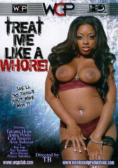 "Adult entertainment movie ""Treat Me Like A Whore"" starring Tatiana Hope, Susana Salazar & Cali Sweets. Produced by West Coast Productions."