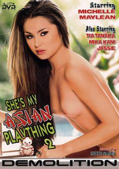 "Adult entertainment movie ""She's My Asian Plaything 2"" starring Michelle Maylene, Mika Kani & Tia Tanaka. Produced by Demolition Pictures."