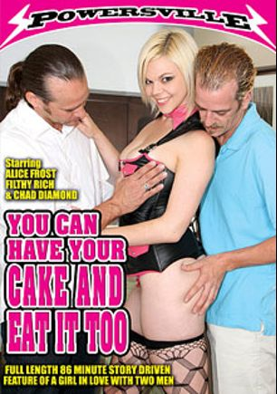 You Can Have Your Cake And Eat It Too, starring Alice Frost, Filthy Rich and Chad Diamond, produced by Powersville Inc.
