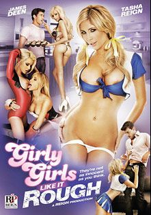 Girly Girls Like It Rough, starring Spencer Scott, Tasha Reign, Rikki Six, Holly Price, Barry Scott, James Deen, Ramon Nomar and Ben English, produced by Tasha Reign.