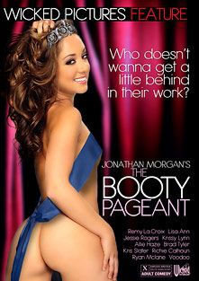 Booty Pageant, starring Remy LaCroix, Brad Tyler, Richie's Brain, Jessie Rogers, Ryan McLane, Allie Haze, Krissy Lynn, James Bartholet, Kris Slater, Kiki D'Aire, Alana Evans, Lisa Ann, Voodoo and Jonathan Morgan, produced by Wicked Pictures.