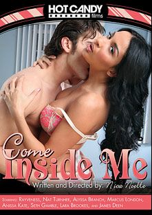 Come Inside Me, starring Anissa Kate, Lara Brookes, Alyssa Branch, Seth Gamble, Marcus London, Nat Turner, James Deen and Rayveness, produced by Hot Candy Films.