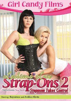 "Adult entertainment movie ""Lesbians Love Strap-Ons 2: Stepmom Takes Control"" starring Anikka Albrite & Rayveness. Produced by Girl Candy Films."