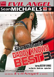 Daddy Knows Best 3, starring Destiny Dymes, Jayden Starr, Shay Fox, Lexi Brooks and Sean Michaels, produced by Sean Michaels Productions and Evil Angel.