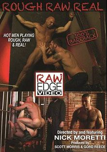 Rough Raw Real, starring Morgan Black, Antonio Biaggi, JD, Blake Daniels, Ed Hunter, Rowdy McBeal, Chad Brock, Nick Moretti and Patrick O'Connor, produced by Factory Video Productions and Raw Edge Video.
