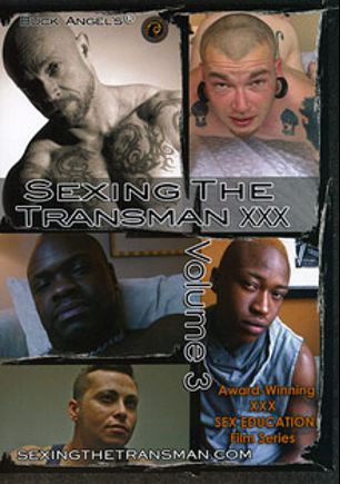 Buck Angel's Sexing The Transman XXX 3, starring Dicky, Rex (o), Rude Bwoy, Lola (o), Buck Angel, Bleu (f), Je and Sean, produced by Buck Angel Entertainment.