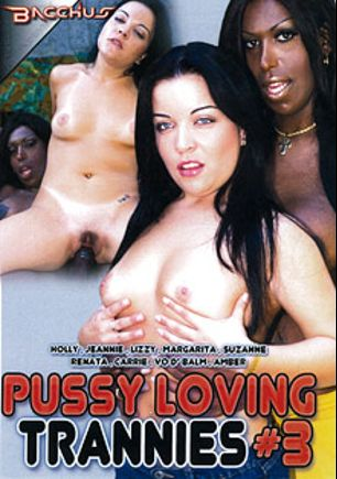 Pussy Loving Trannies 3, starring Jeannie (o), Holly Landers, Lizzy Taylor, Carrie Moore, Renata (o), Amber (o), Lizzy, Margarita, Suzana Holmes and Vo D'Balm, produced by Totally Tasteless Video.