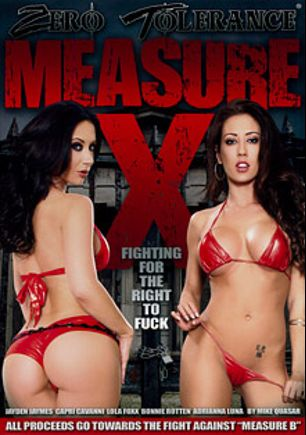 Measure X, starring Lola Foxx, Jayden Jaymes, Bonnie Rotten, Adrianna Luna, Capri Cavalli, Tommy Pistol, Anthony Rosano, Derrick Pierce, Chris Cooke and Melissa Hill, produced by Zero Tolerance.