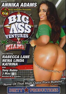 Big Ass Ventures In Miami, starring Annika Adams, Nena Linda, Tony Rubino, J. Mac, Rebecca Lane and Katrina, produced by Dirty Sanchez.