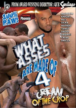 What Asses Are Made Of 4: Cream Of The Crop, starring Knight, Rell, Hot Rod, Chino, Phoenix (m), Drilla, Davinci, Silkk, Daddy and Tango, produced by Black Rayne Productions.