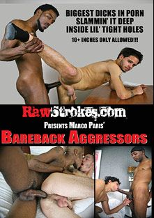 Bareback Aggressors, starring Sexy Red (m), Slayer, Leonardo (KMW), Deep Dicc, Baby Face (m), Daddy Cream, Lil Papi, Slim Thug, Bruno and Renato, produced by Raw Strokes.