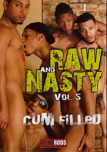Raw And Nasty 5: Cum Filled, starring Ciroc Star, Noah ShyBoy Jackson, Kannon, Mikeal Race, Shabazz, Tyler Trenton, Brandon Long, Day Day Rockafella and Domino Star, produced by Flava Works and Raw Rods Productions.