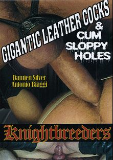 Gigantic Leather Cocks And Cum Sloppy Holes, starring Damien Silver, Antonio Biaggi, Hugh Testerone, Billy B. and Raphael Shawn, produced by KnightBreeders.