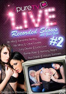 Live Recorded Shows 2, starring Ella Mai, Harmony Reigns, Bonnie Rose, Samantha Bentley, Lucia Love, Victoria Summers, Ava Dalush, Lucy Devine, Kiki Minaj and Chloe Lovelette, produced by Purexxxfilms.